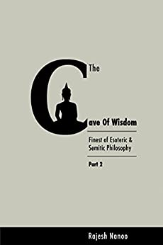 The Cave of Wisdom (Part Two): Finest of Esoteric & Semitic Philosophy by [Nanoo, Rajesh]