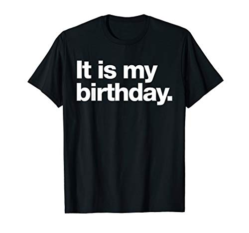 It is my birthday | Funny dry humour t-shirt