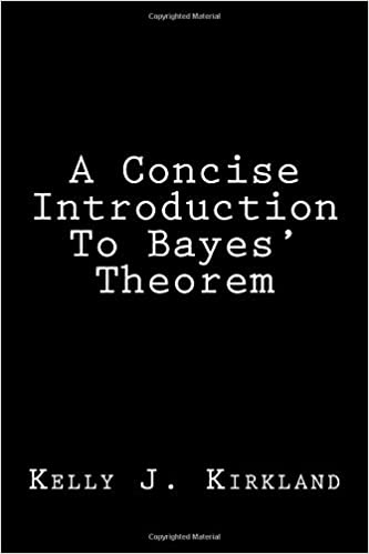 A Concise Introduction To Bayes' Theorem: Kelly J  Kirkland