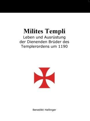 Milites Templi: Leben und Ausrüstung der Dienenden Brüder des Templerordens um 1190