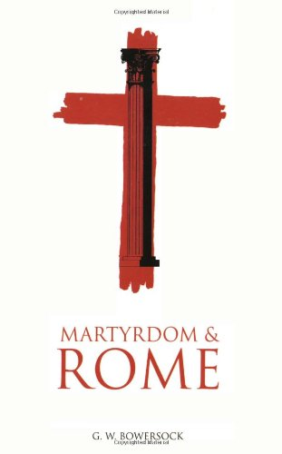 Martyrdom and Rome (The Wiles Lectures)