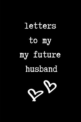 Letters To My Future Husband: This is a blank, lined journal that makes a perfect Wedding gift for men or women. It's 6x9 with 120 pages, a convenient size to write things in. ()