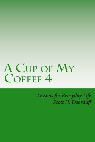 A Cup of My Coffee 4: Lessons for Everyday Life (Cup of Coffee Leadership Series) (Volume (Four Cups)
