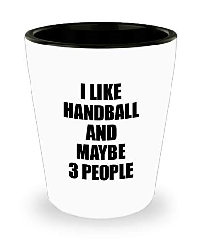 Handball Team Dimensions (Handball Shot Glass Lover I Like Funny Gift Idea For Hobby Addict Liquor Lover Alcohol 1.5oz Shotglass)