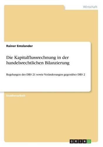 Die Kapitalflussrechnung in der handelsrechtlichen Bilanzierung: Regelungen des DRS 21 sowie Veränderungen gegenüber DRS 2 Taschenbuch – 28. Dezember 2016 Rainer Emslander GRIN Publishing 3668361878 Betriebswirtschaft