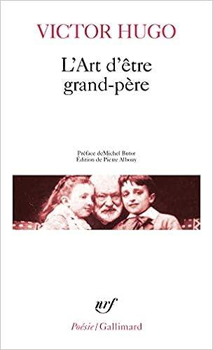 Amazon Fr L Art D Etre Grand Pere Hugo Victor Albouy Pierre Butor Michel Livres