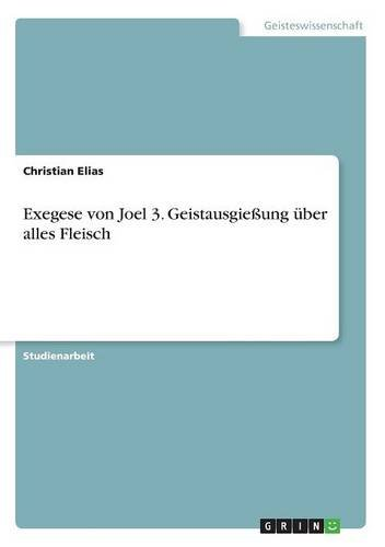 Exegese Von Joel 3. Geistausgieung Uber Alles Fleisch (German Edition) pdf epub