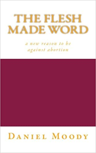 The flesh made word a new reason to be against abortion daniel the flesh made word a new reason to be against abortion daniel moody 9781530726530 amazon books fandeluxe Images