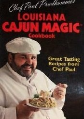 Chef Paul Prudhomme's Louisiana Cajun Magic (R) Cookbook by Paul Prudhomme