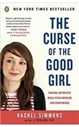 [( The Curse of the Good Girl: Raising Authentic Girls with Courage and Confidence )] [by: Rachel Simmons] [Aug-2010]