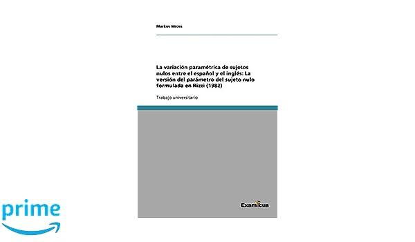 La variación paramétrica de sujetos nulos entre el español y el inglés: La versión del parámetro del sujeto nulo formulada en Rizzi 1982: Amazon.es: Markus ...