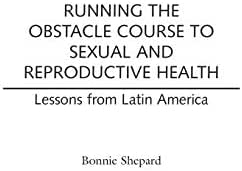 Running the Obstacle Course to Sexual and Reproductive Health: Lessons from Latin America
