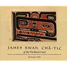 James Swan, Cha-tic of the Northwest Coast: Drawings and Watercolors from the Franz and Kathryn Stenzel Collection