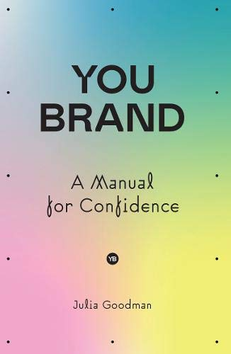 You brand: A Manual for Confidence: Amazon.co.uk: Julia Goodman:  9781838593568: Books