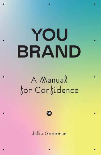 You brand: A Manual for Confidence: Amazon.co.uk: Julia Goodman:  9781838593568: Books