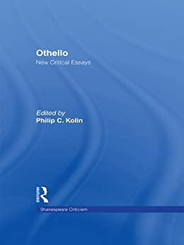 kolin othello new critical essays Othello: new critical essays by philip c kolin (editor) starting at $8718 othello: new critical essays has 1 available editions to buy at alibris.