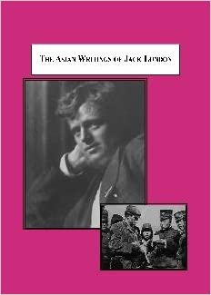 The Asian Writings of Jack London: Essays, Letters, Newspaper ...