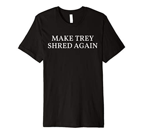 Make Trey Shred Again T-Shirt - Humorous MAGA Lot Tee - Tour for $<!--$14.99-->