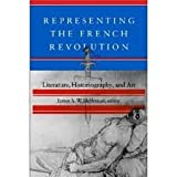 Representing the French Revolution : Literature, Historiography, and Art, , 0874515653