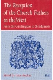 The Reception of the Church Fathers in the West: From the Carolingians to the Maurists by Brand: Brill Academic Pub