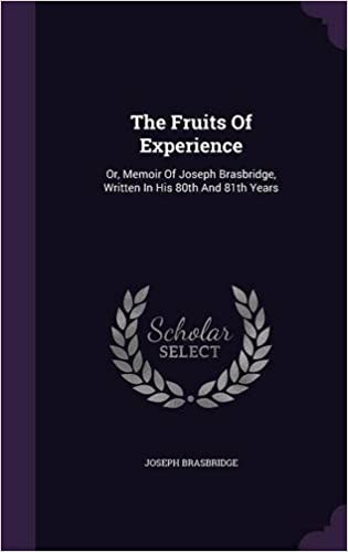 The Fruits Of Experience: Or, Memoir Of Joseph Brasbridge, Written In His 80th And 81th Years