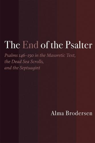 The End of the Psalter: Psalms 146–150 in the Masoretic Text, the Dead Sea Scrolls, and the Septuagint