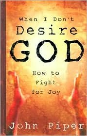 When I Don't Desire God Publisher: Crossway Books
