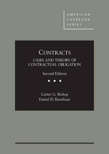 Contracts: Cases and Theory of Contractual Obligation, 2d (American Casebook Series) by Carter Bishop, Daniel Barnhizer