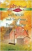 Book Small-Town Dreams/The Girl Next Door (Love Inspired Classics) by Kate Welsh (2008-09-09)