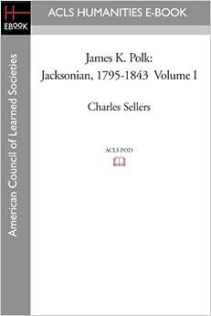 Book James K. Polk: Jacksonian, 1795-1843 Volume I