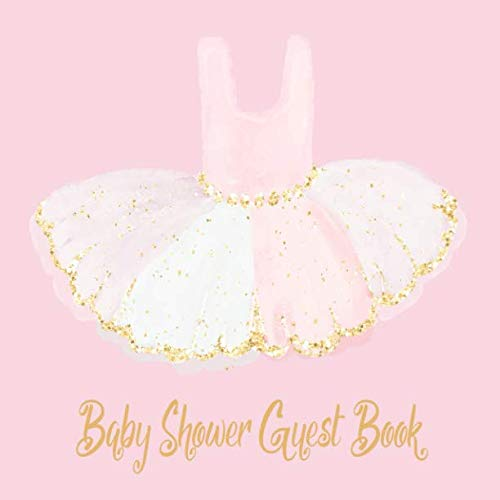 Ballerina Baby Book - Baby Shower Guest Book: Ballerina Tutu Cute Rose Pink  White & Gold Glitter Theme, Welcome Baby Girl, Advice for Parents, Message & Wishes Sign in Guestbook Memory Keepsake with Gift Log