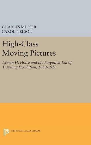 High–Class Moving Pictures – Lyman H. Howe and the Forgotten Era of Traveling Exhibition, 1880–1920