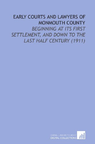 Early Courts and Lawyers of Monmouth County: Beginning at Its First Settlement, and Down to the Last Half Century (1911)