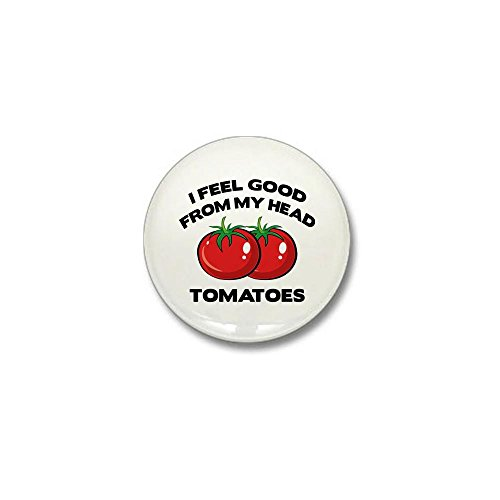 CafePress - I Feel Good From My Head Tomatoes Mini Button - 1