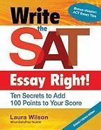 Write the SAT Essay Right! (School/Library Edition): Ten Secrets to Add 100 Points to Your Score (Maupin House) by Laura Wilson (2013-01-01)