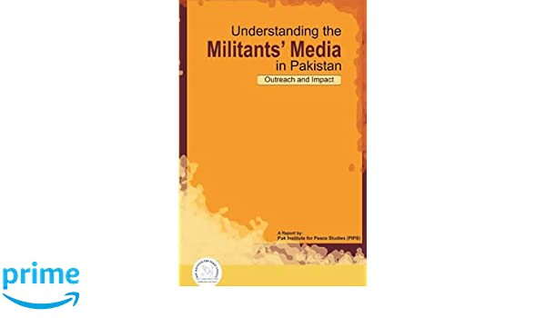 Understanding the Militants' Media in Pakistan: Outreach and Impact