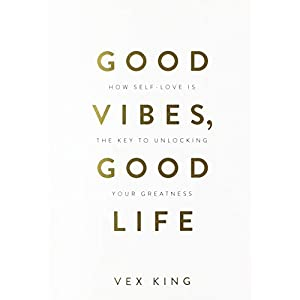 Good Vibes, Good Life: How Self-Love Is the Key to Unlocking Your Greatness Paperback – 4 Dec. 2018