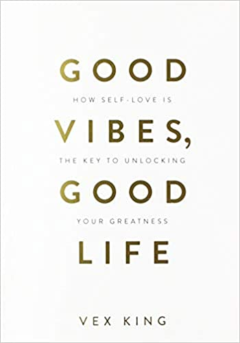 Good Vibes, Good Life: A Real-World Guide to Achieving a Greater