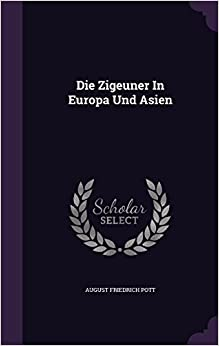 Die Zigeuner In Europa Und Asien