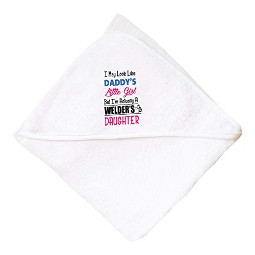 I May Look Like Daddy'S Little Girl But I'M Actually A Welder'S Daughter Boys-Girls Cotton Baby Hooded Towel - White, One Size
