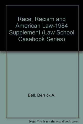 Race, Racism and American Law-1984 Supplement (Law School Casebook Series)