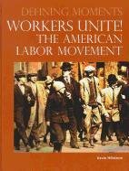WORKERS UNITE! The American Labor Movement