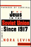 The Jews in Soviet Union : A History from 1917 to the Present, Levin, Nora, 0814750508