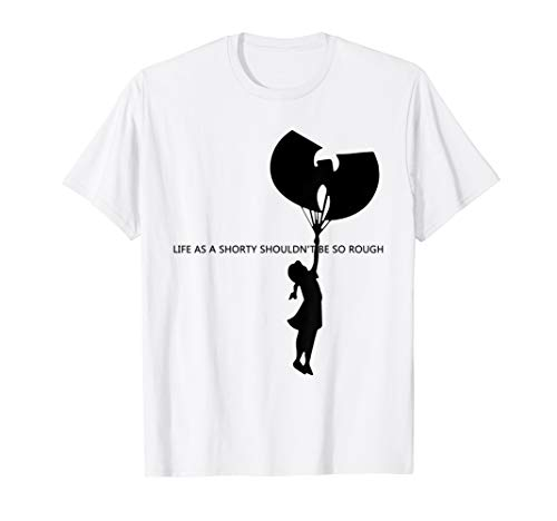 LIFE AS A SHORTY SHOULDN'T BE SO ROUGH T-Shirts ()