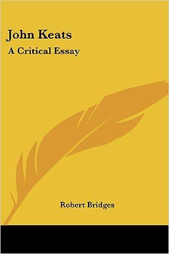 john keats a critical essay robert bridges  john keats a critical essay