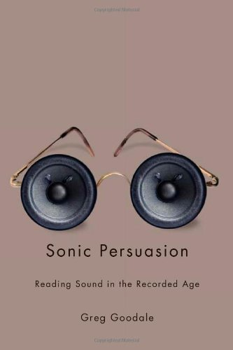 Sonic Persuasion: Reading Sound in the Recorded Age (Studies in Sensory History)