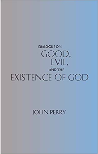 Dialogue on Good, Evil, and the Existence of God (Hackett Philosophical Dialogues) 1st edition by Perry, John (1999)