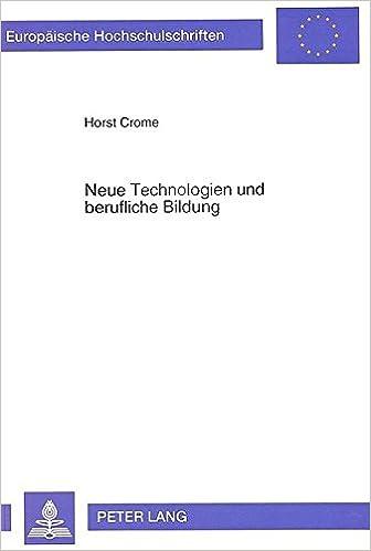 Neue Technologien und berufliche Bildung: Aufgaben, Chancen und Probleme - dargestellt am Beispiel der CAD-Qualifizierung (Europäische ... Universitaires Européennes) (German Edition)