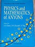 Physics and Mathematics of Anyons : Proceedings of the TCSUH Workshop, Houston, Texas, 1-2 February 1991, , 981020650X
