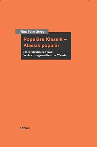 Populäre Klassik - Klassik populär. Hörerstrukturen und Verbreitungsmedien im Wandel